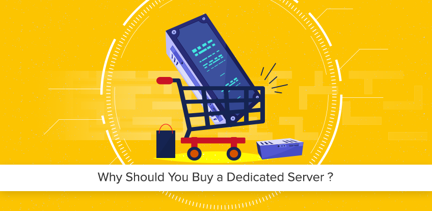 Why Should You Buy a Dedicated Server ?